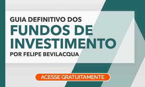 Guia Definitivo dos Fundos de Investimento - Levante Advice - Felipe Bevilacqua